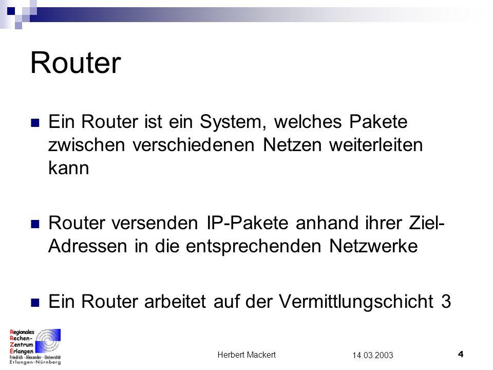 Router Ein Router ist ein System, welches Pakete zwischen verschiedenen Netzen weiterleiten kann.