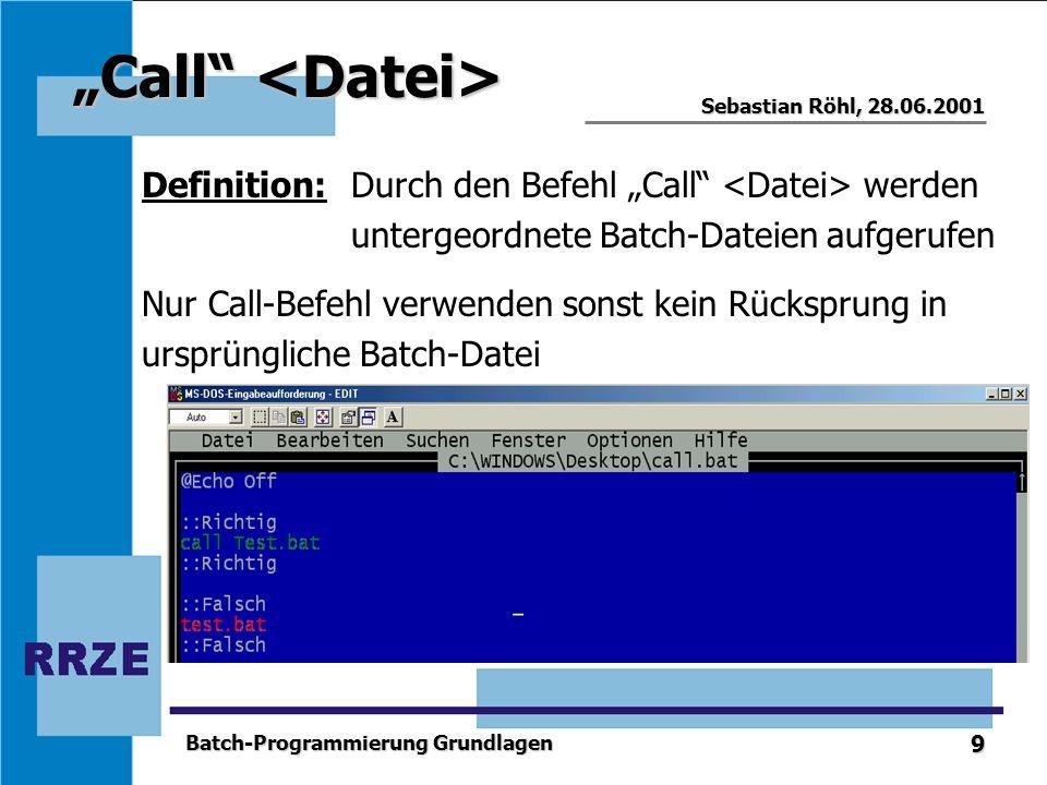 """""""Call <Datei> Definition: Durch den Befehl """"Call <Datei> werden. untergeordnete Batch-Dateien aufgerufen."""