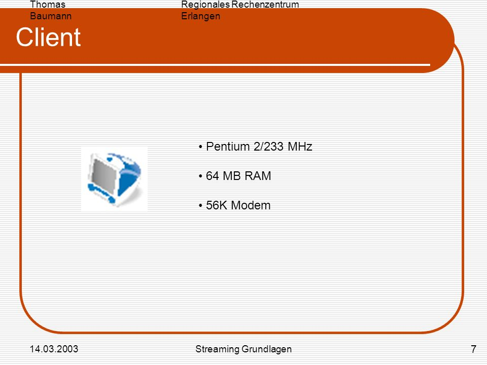 Client Pentium 2/233 MHz 64 MB RAM 56K Modem 7 14.03.2003