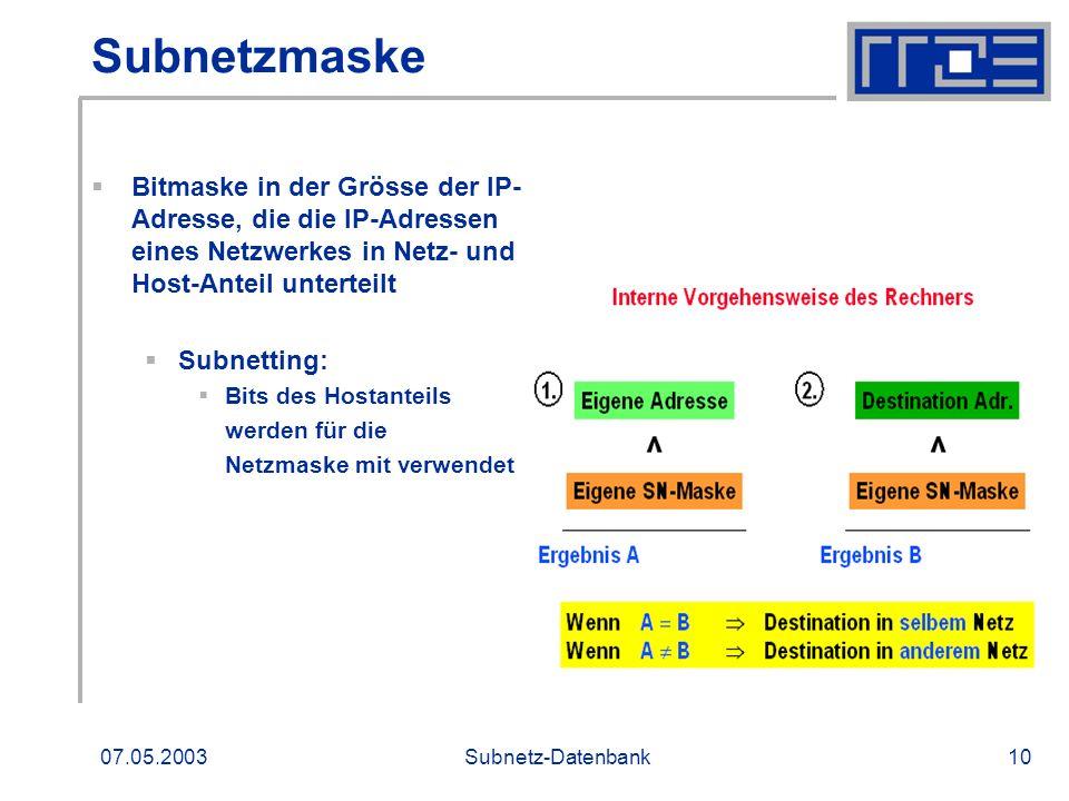 SubnetzmaskeBitmaske in der Grösse der IP-Adresse, die die IP-Adressen eines Netzwerkes in Netz- und Host-Anteil unterteilt.