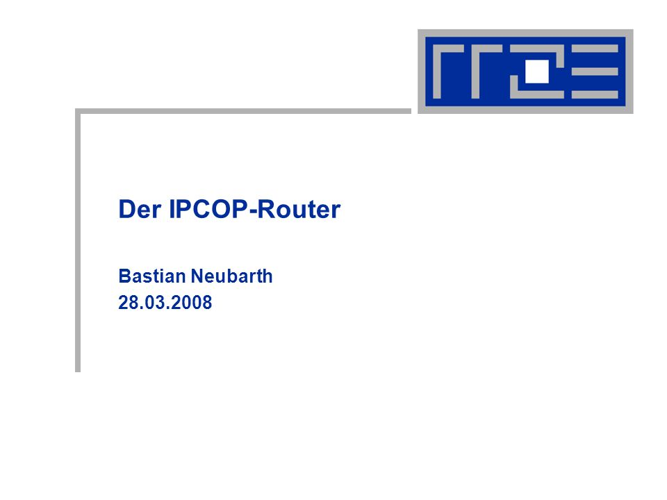 Der IPCOP-Router Bastian Neubarth 28.03.2008