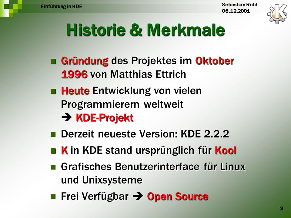 Einführung in KDE Sebastian Röhl. 06.12.2001. Historie & Merkmale. Gründung des Projektes im Oktober 1996 von Matthias Ettrich.
