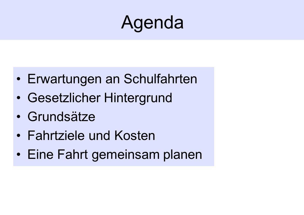 Agenda Erwartungen an Schulfahrten Gesetzlicher Hintergrund Grundsätze