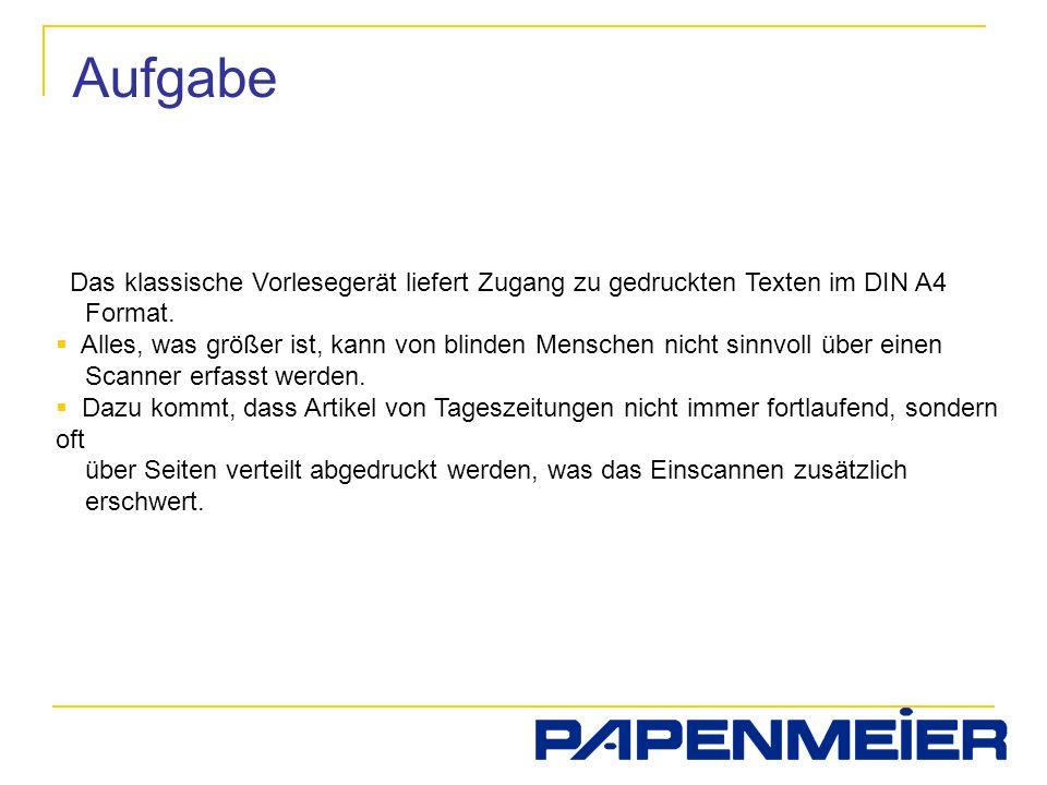 Aufgabe Das klassische Vorlesegerät liefert Zugang zu gedruckten Texten im DIN A4 Format.