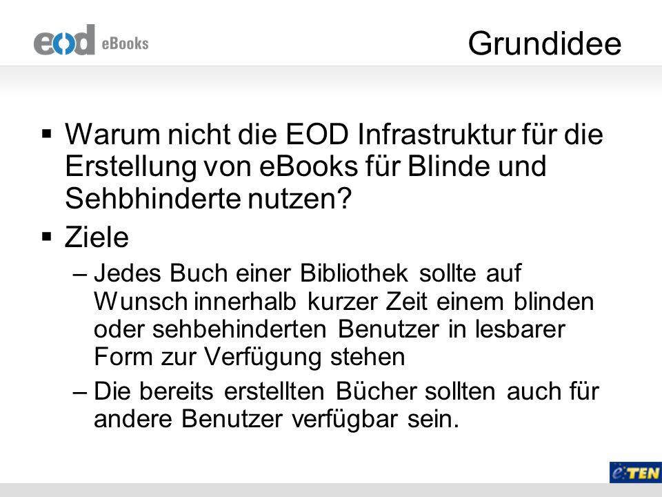 Grundidee Warum nicht die EOD Infrastruktur für die Erstellung von eBooks für Blinde und Sehbhinderte nutzen