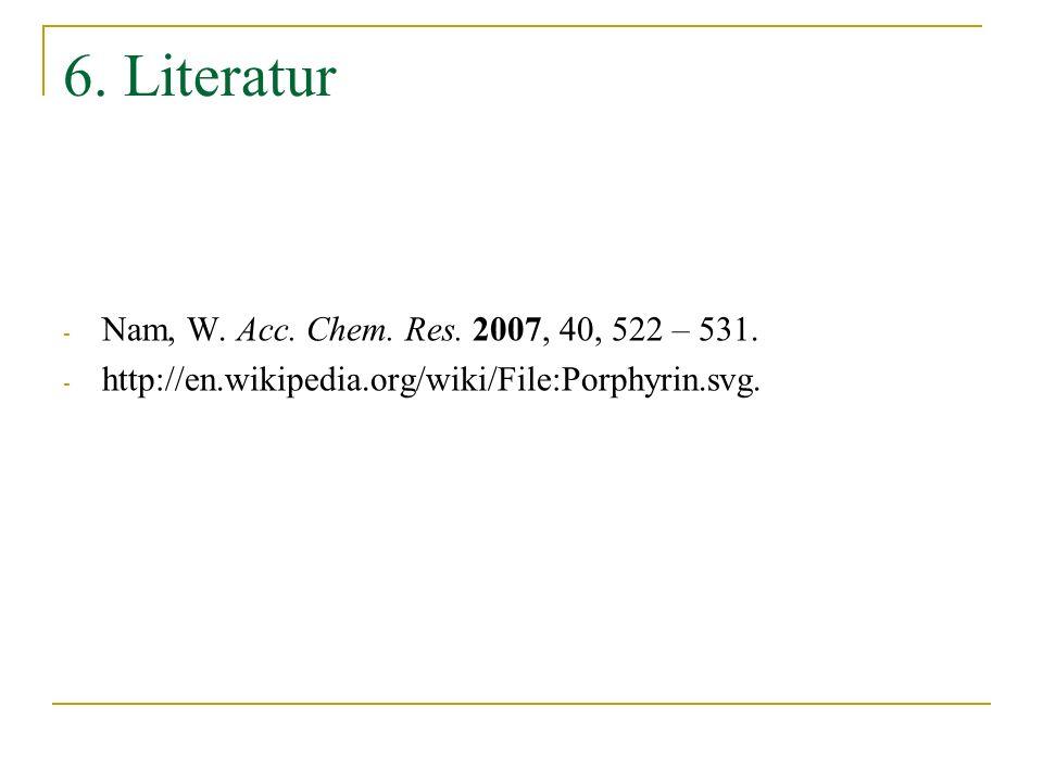 6. Literatur Nam, W. Acc. Chem. Res. 2007, 40, 522 – 531.