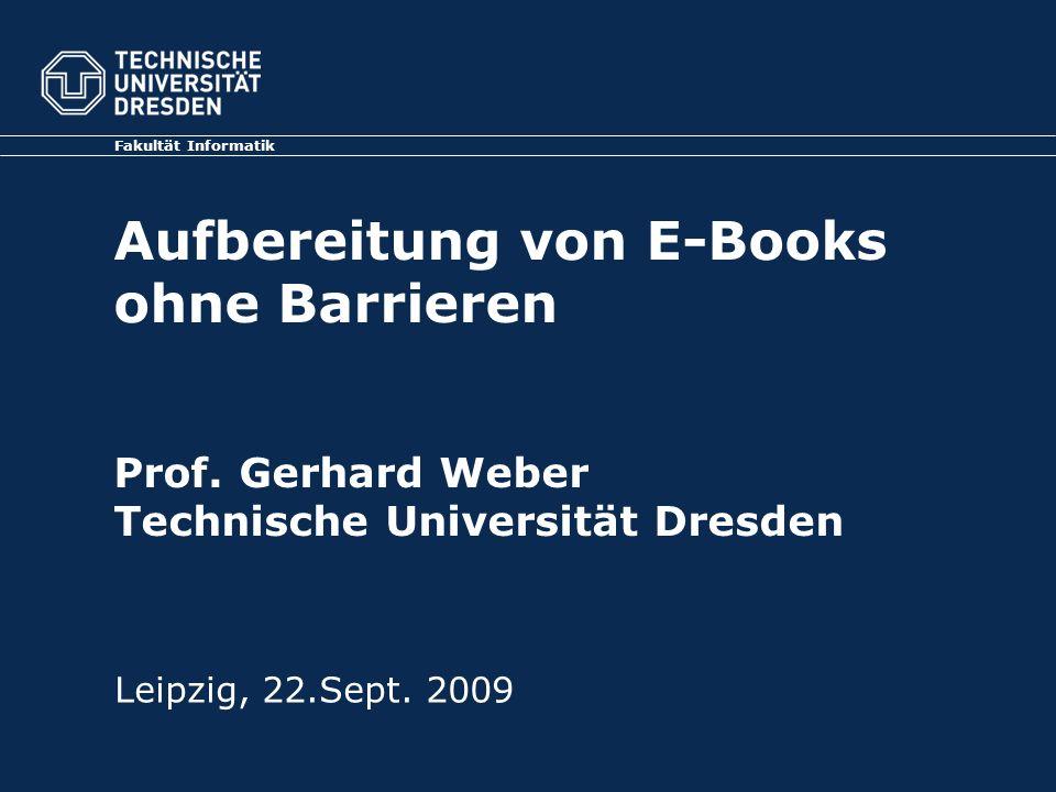 Fakultät Informatik Aufbereitung von E-Books ohne Barrieren Prof. Gerhard Weber Technische Universität Dresden.