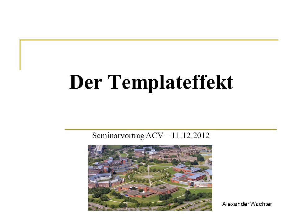 Der Templateffekt Seminarvortrag ACV – 11.12.2012 Alexander Wachter
