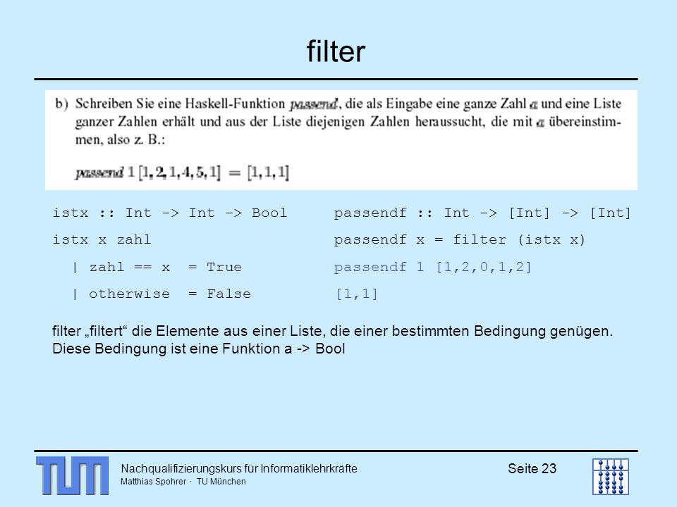 filter istx :: Int -> Int -> Bool istx x zahl | zahl == x = True