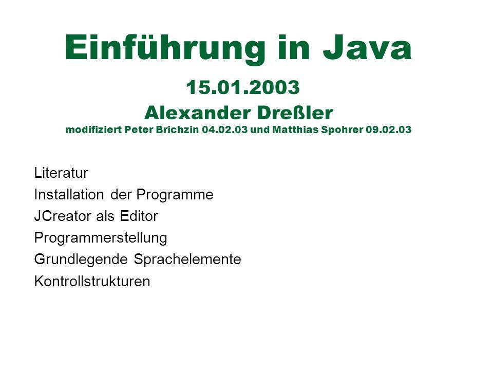 Einführung in Java 15.01.2003 Alexander Dreßler modifiziert Peter Brichzin 04.02.03 und Matthias Spohrer 09.02.03