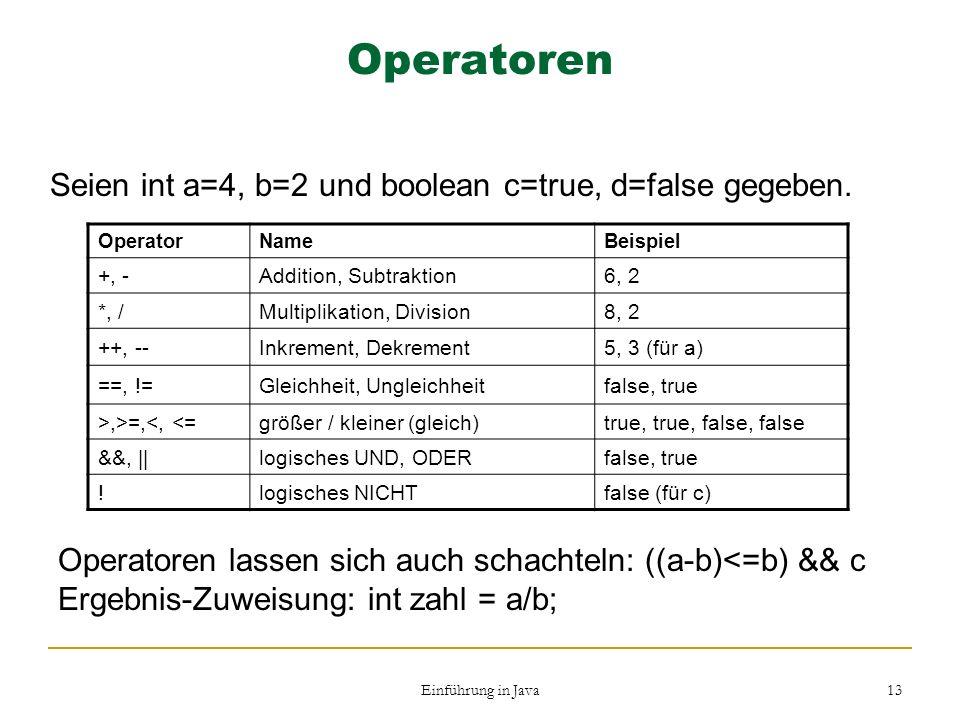 Operatoren Seien int a=4, b=2 und boolean c=true, d=false gegeben.