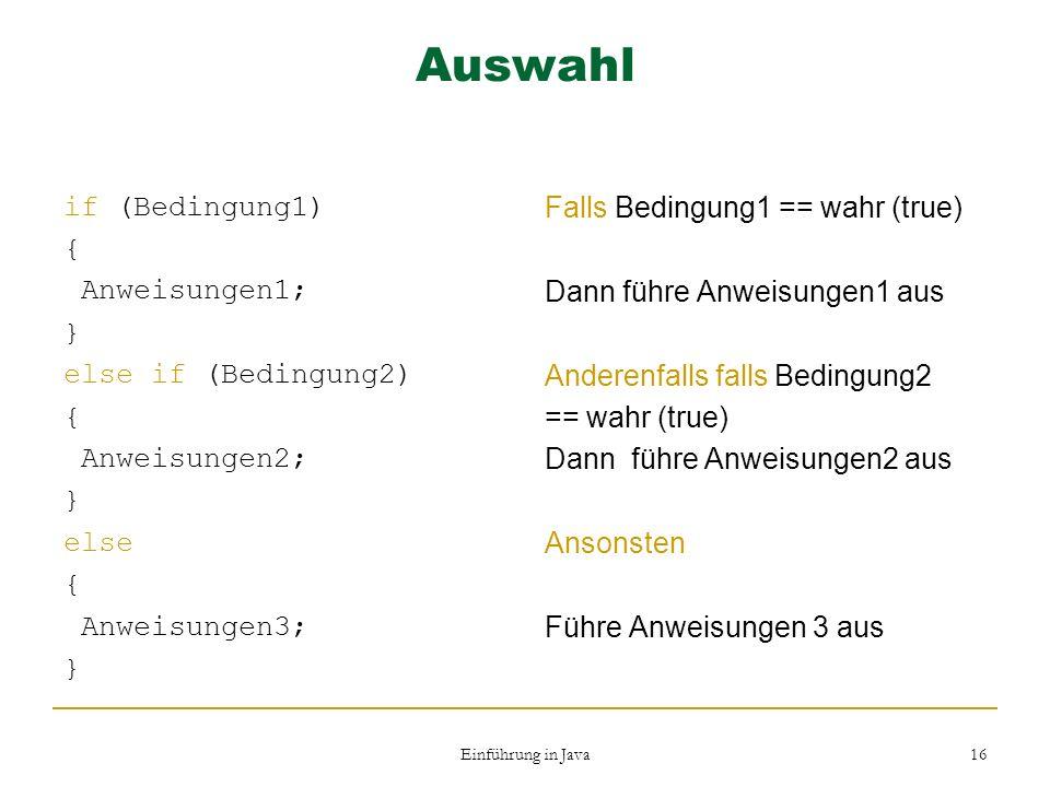 Auswahl if (Bedingung1) { Anweisungen1; } else if (Bedingung2)