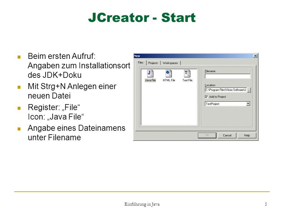 JCreator - Start Beim ersten Aufruf: Angaben zum Installationsort des JDK+Doku. Mit Strg+N Anlegen einer neuen Datei.