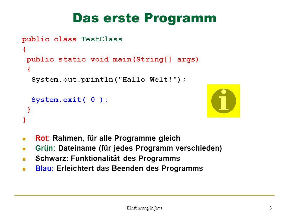 Das erste Programm public class TestClass {