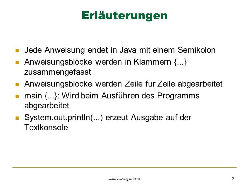 Erläuterungen Jede Anweisung endet in Java mit einem Semikolon