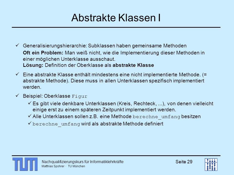 Abstrakte Klassen I Generalisierungshierarchie: Subklassen haben gemeinsame Methoden.