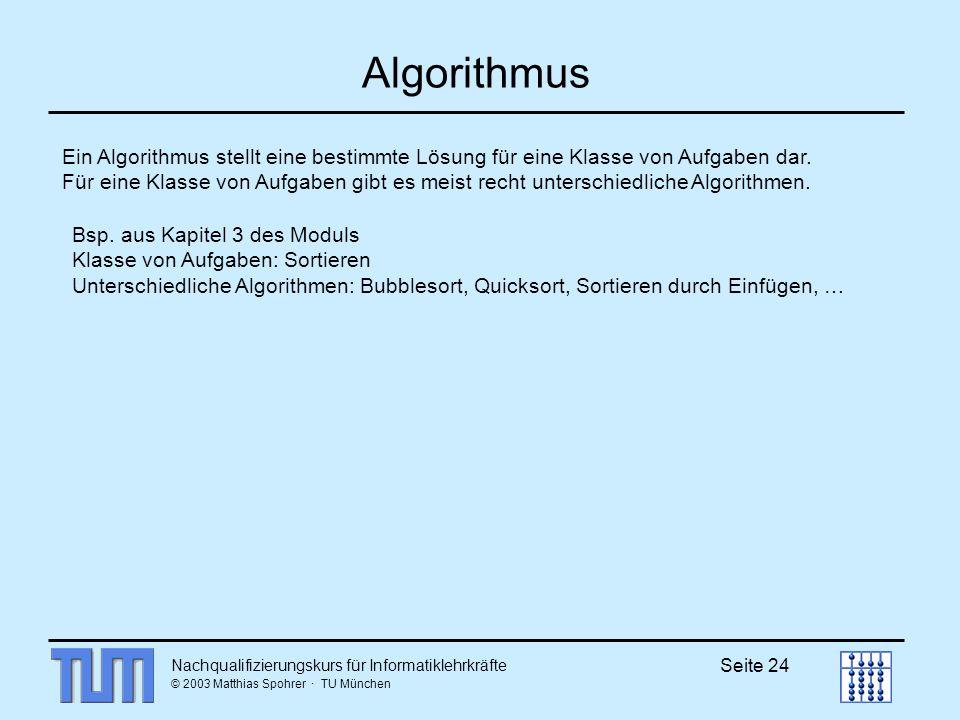 Algorithmus Ein Algorithmus stellt eine bestimmte Lösung für eine Klasse von Aufgaben dar.