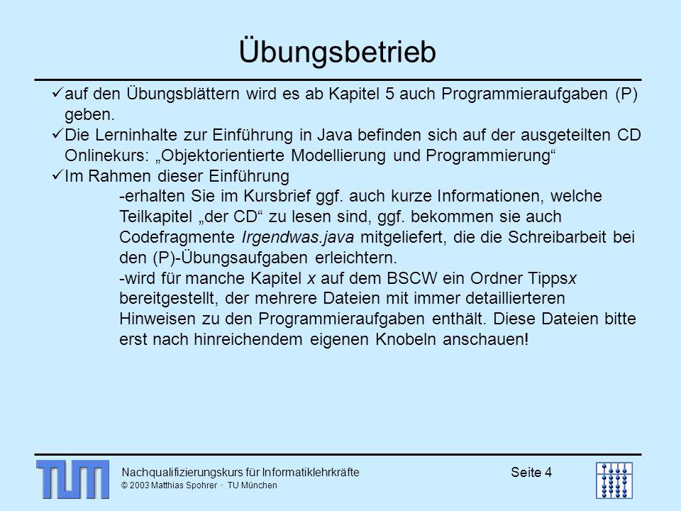Übungsbetrieb auf den Übungsblättern wird es ab Kapitel 5 auch Programmieraufgaben (P) geben.