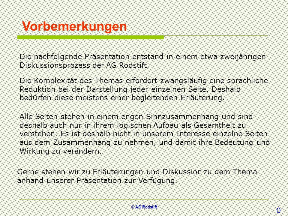 VorbemerkungenDie nachfolgende Präsentation entstand in einem etwa zweijährigen Diskussionsprozess der AG Rodstift.