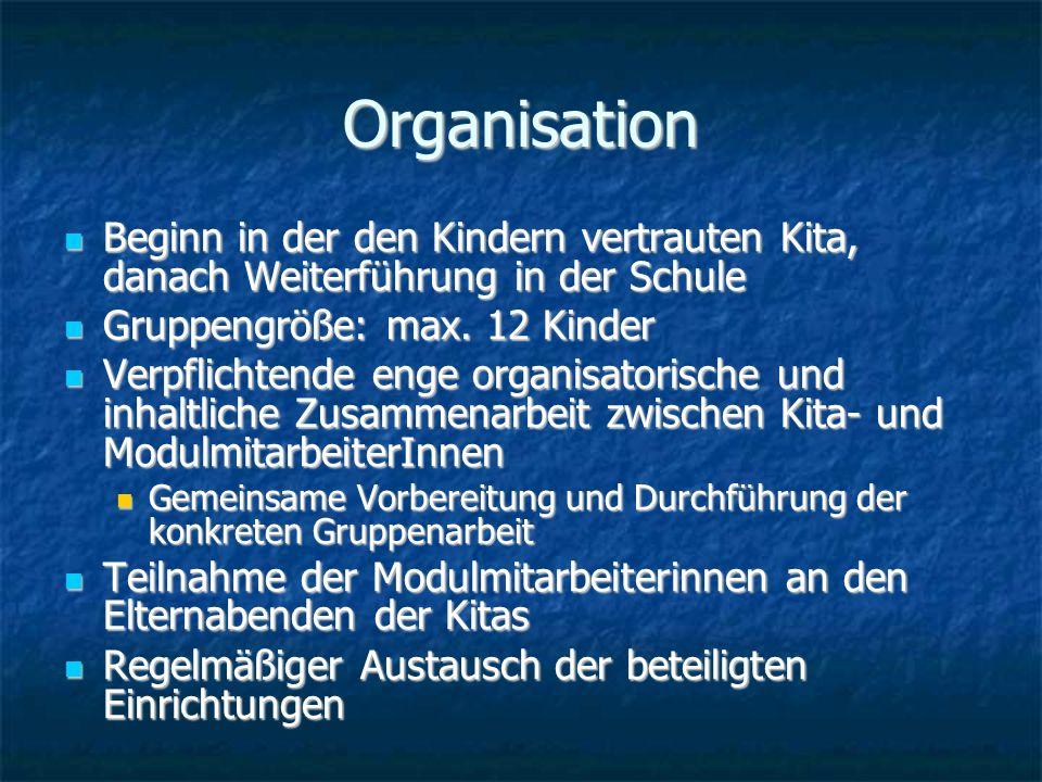 Organisation Beginn in der den Kindern vertrauten Kita, danach Weiterführung in der Schule. Gruppengröße: max. 12 Kinder.