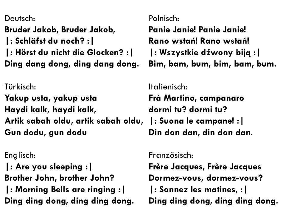 Deutsch: Bruder Jakob, Bruder Jakob, |: Schläfst du noch :| |: Hörst du nicht die Glocken :| Ding dang dong, ding dang dong.