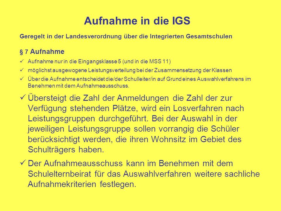Aufnahme in die IGS Geregelt in der Landesverordnung über die Integrierten Gesamtschulen. § 7 Aufnahme.