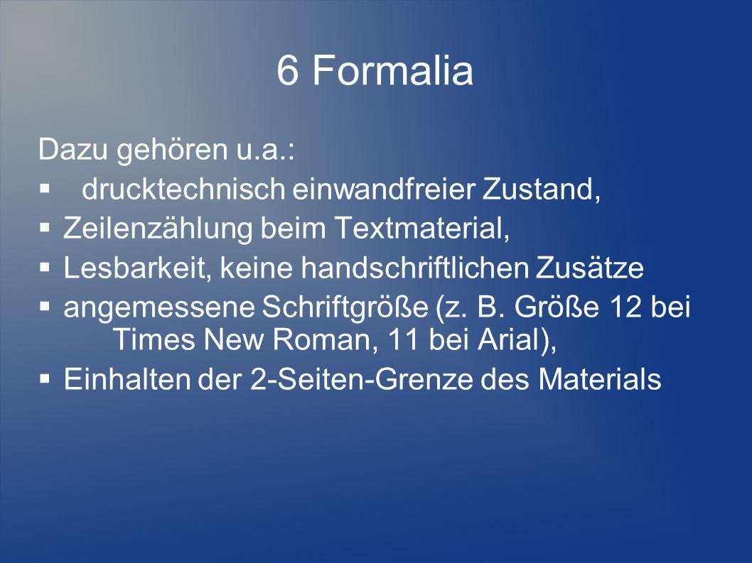6 Formalia Dazu gehören u.a.:  drucktechnisch einwandfreier Zustand,