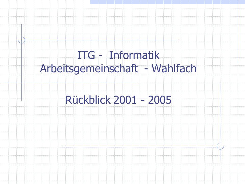 ITG - Informatik Arbeitsgemeinschaft - Wahlfach Rückblick 2001 - 2005