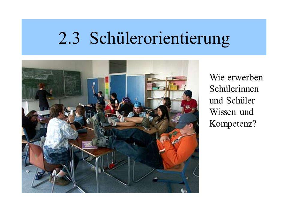 2.3 Schülerorientierung Wie erwerben Schülerinnen und Schüler Wissen und Kompetenz