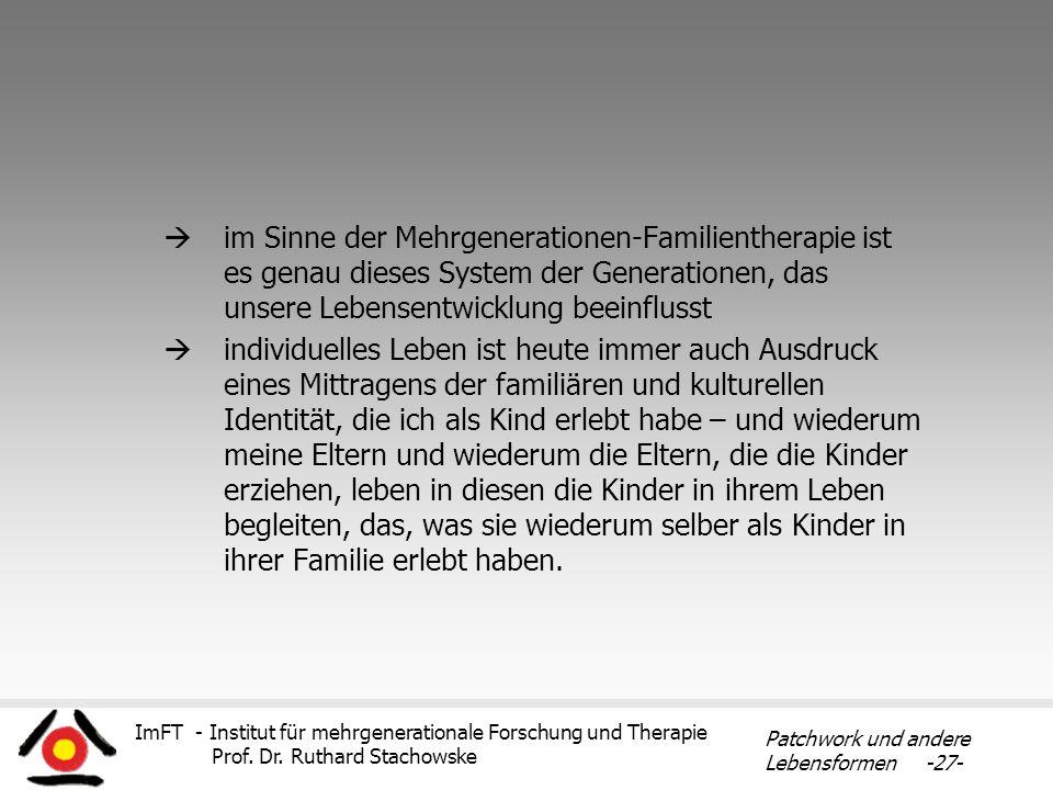 im Sinne der Mehrgenerationen-Familientherapie ist es genau dieses System der Generationen, das unsere Lebensentwicklung beeinflusst
