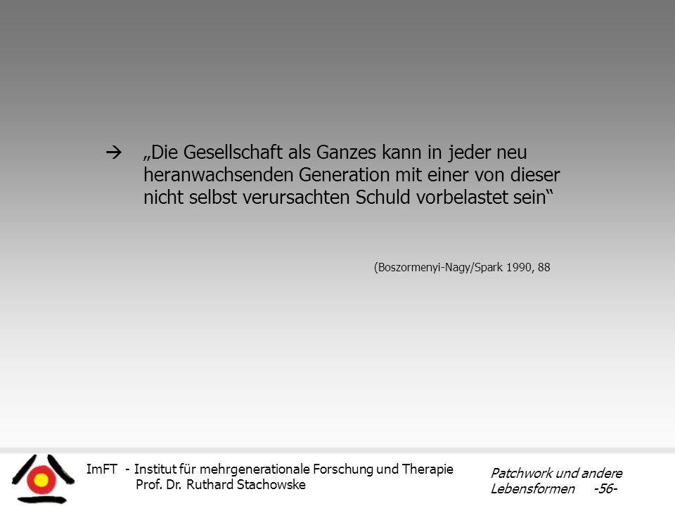 """""""Die Gesellschaft als Ganzes kann in jeder neu heranwachsenden Generation mit einer von dieser nicht selbst verursachten Schuld vorbelastet sein (Boszormenyi-Nagy/Spark 1990, 88"""
