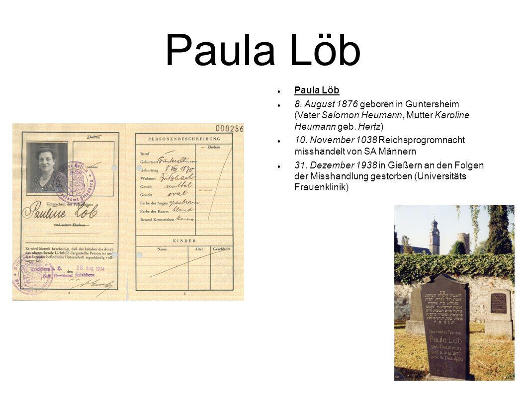 Paula Löb Paula Löb. 8. August 1876 geboren in Guntersheim (Vater Salomon Heumann, Mutter Karoline Heumann geb. Hertz)