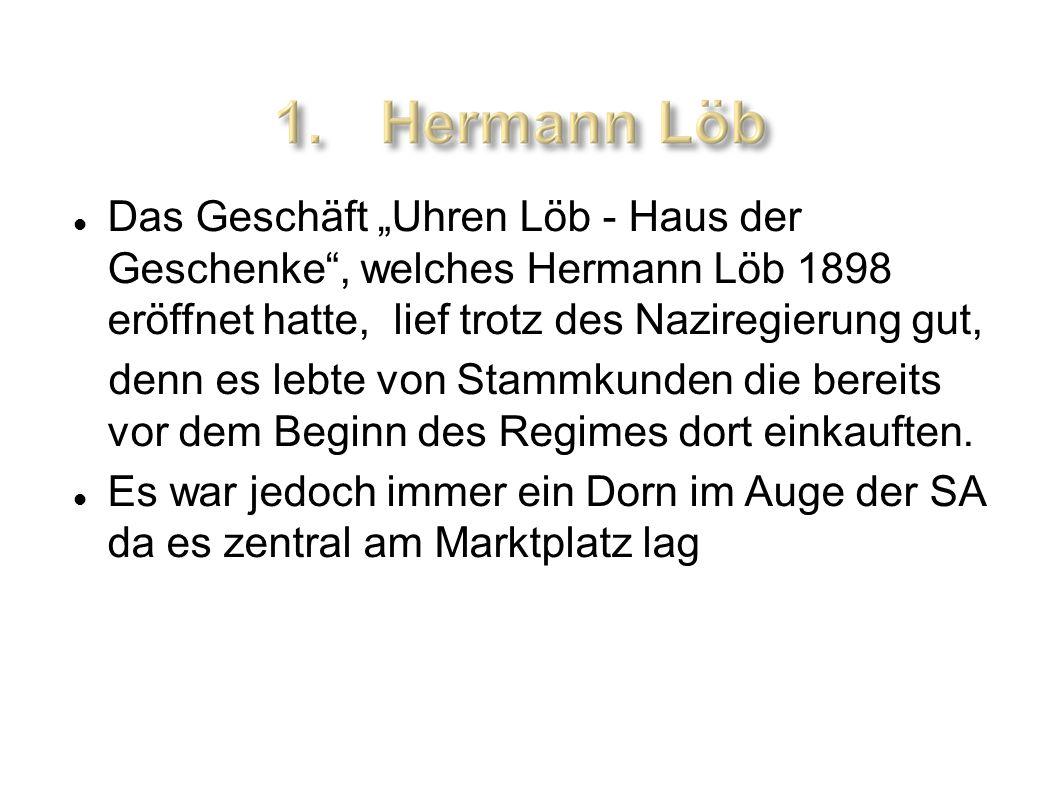 """Das Geschäft """"Uhren Löb - Haus der Geschenke , welches Hermann Löb 1898 eröffnet hatte, lief trotz des Naziregierung gut,"""