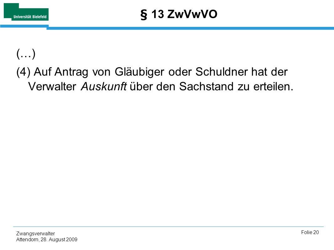 § 13 ZwVwVO (…) (4) Auf Antrag von Gläubiger oder Schuldner hat der Verwalter Auskunft über den Sachstand zu erteilen.