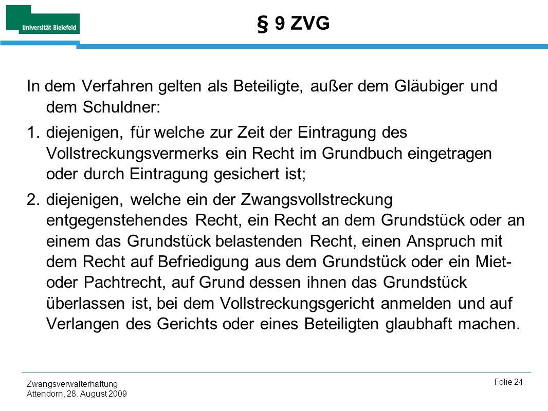 § 9 ZVG In dem Verfahren gelten als Beteiligte, außer dem Gläubiger und dem Schuldner: