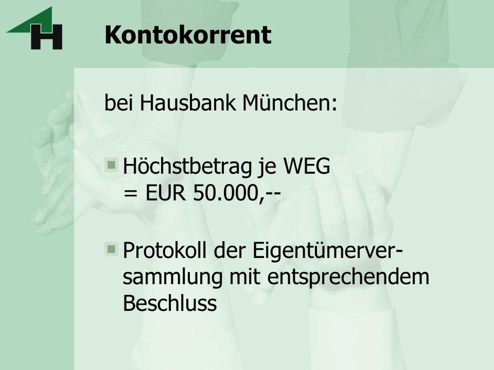 Kontokorrent bei Hausbank München: Höchstbetrag je WEG = EUR 50.000,--
