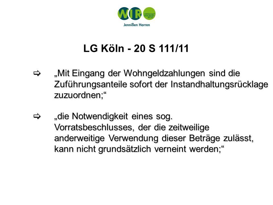 """LG Köln - 20 S 111/11 """"Mit Eingang der Wohngeldzahlungen sind die Zuführungsanteile sofort der Instandhaltungsrücklage zuzuordnen;"""