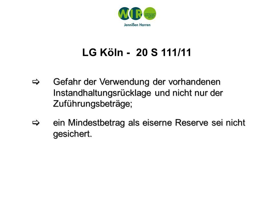 LG Köln - 20 S 111/11  Gefahr der Verwendung der vorhandenen Instandhaltungsrücklage und nicht nur der Zuführungsbeträge;