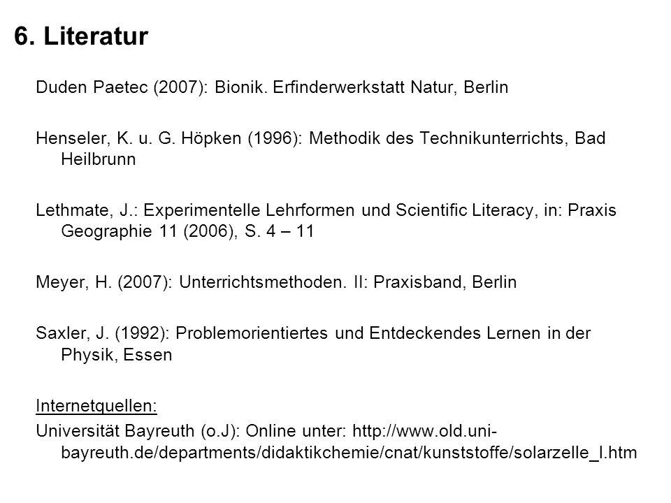 6. Literatur Duden Paetec (2007): Bionik. Erfinderwerkstatt Natur, Berlin.