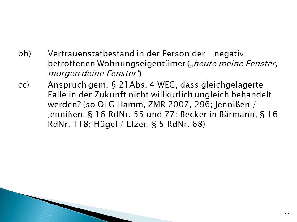 """bb) Vertrauenstatbestand in der Person der – negativ- betroffenen Wohnungseigentümer (""""heute meine Fenster, morgen deine Fenster ) cc) Anspruch gem."""
