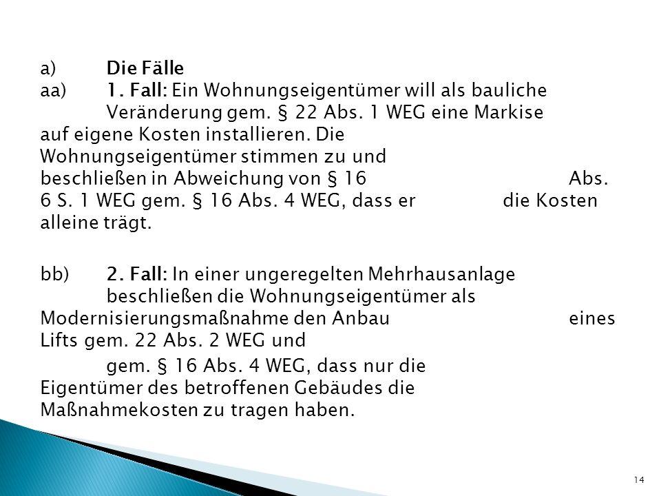 a) Die Fälle aa) 1. Fall: Ein Wohnungseigentümer will als bauliche Veränderung gem.