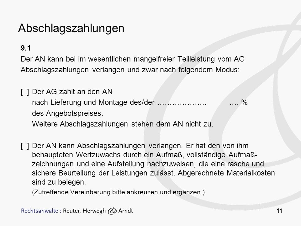 Abschlagszahlungen 9.1. Der AN kann bei im wesentlichen mangelfreier Teilleistung vom AG.