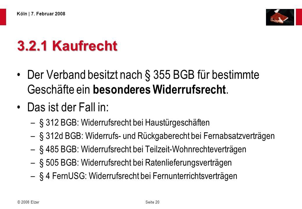 3.2.1 Kaufrecht Der Verband besitzt nach § 355 BGB für bestimmte Geschäfte ein besonderes Widerrufsrecht.