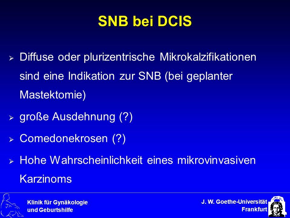 SNB bei DCIS Diffuse oder plurizentrische Mikrokalzifikationen sind eine Indikation zur SNB (bei geplanter Mastektomie)