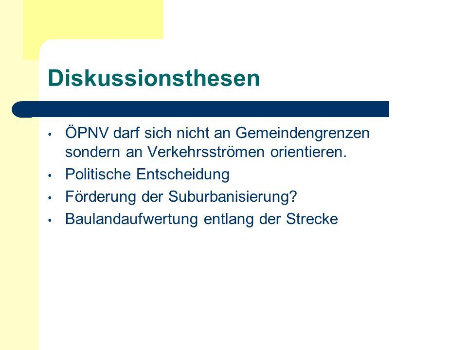 Diskussionsthesen ÖPNV darf sich nicht an Gemeindengrenzen sondern an Verkehrsströmen orientieren. Politische Entscheidung.