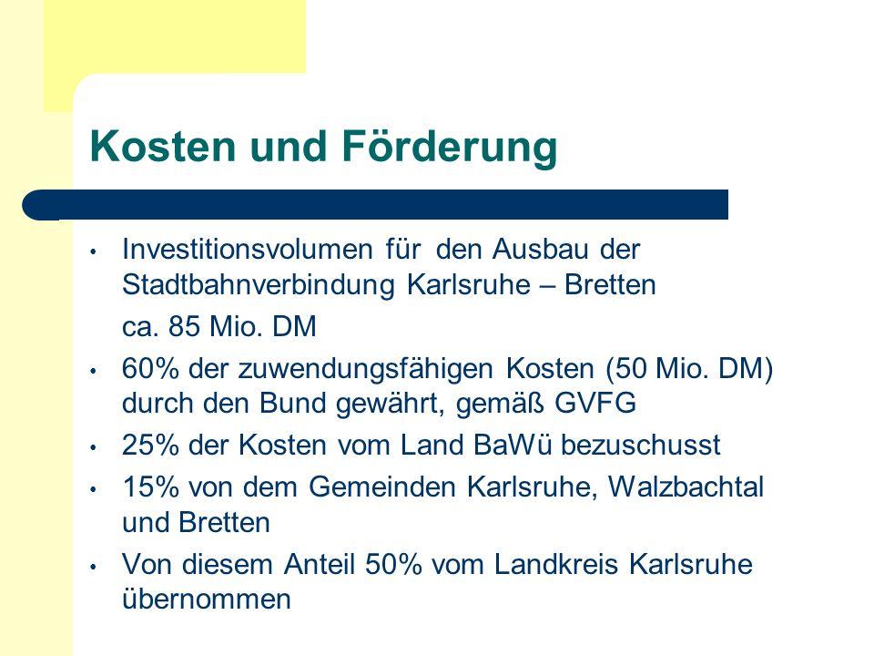 Kosten und FörderungInvestitionsvolumen für den Ausbau der Stadtbahnverbindung Karlsruhe – Bretten.