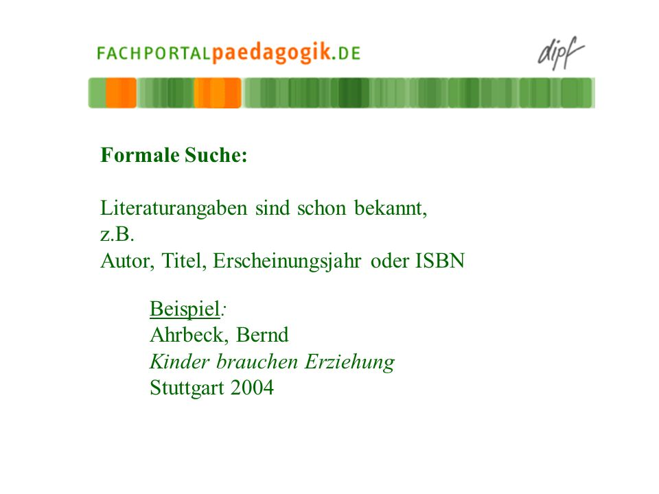 Formale Suche: Literaturangaben sind schon bekannt, z.B. Autor, Titel, Erscheinungsjahr oder ISBN.
