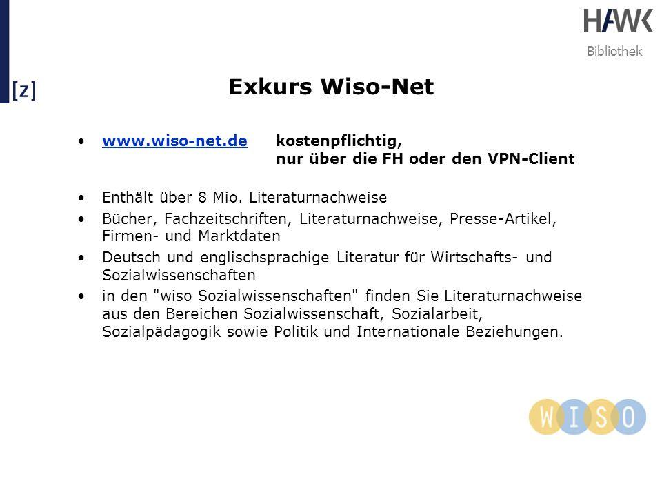 Exkurs Wiso-Net www.wiso-net.de kostenpflichtig, nur über die FH oder den VPN-Client. Enthält über 8 Mio. Literaturnachweise.