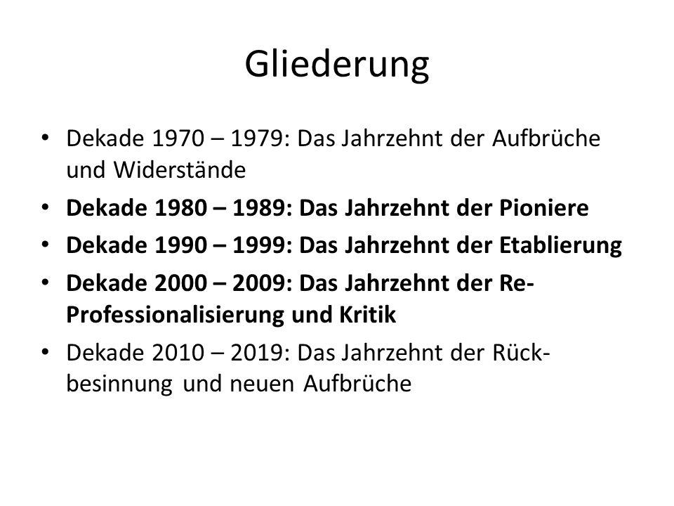 Gliederung Dekade 1970 – 1979: Das Jahrzehnt der Aufbrüche und Widerstände. Dekade 1980 – 1989: Das Jahrzehnt der Pioniere.
