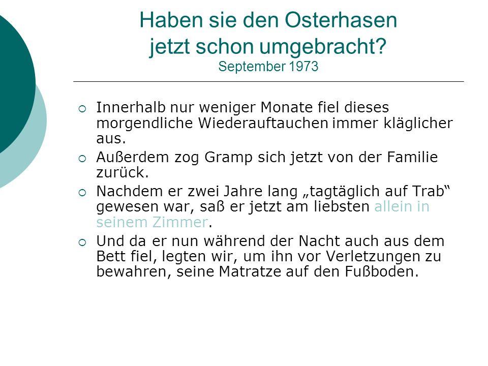 Haben sie den Osterhasen jetzt schon umgebracht September 1973
